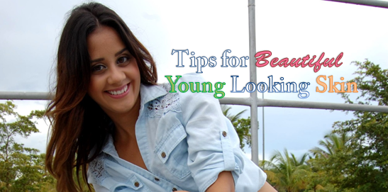 Tips for Beautiful Young Looking Skin